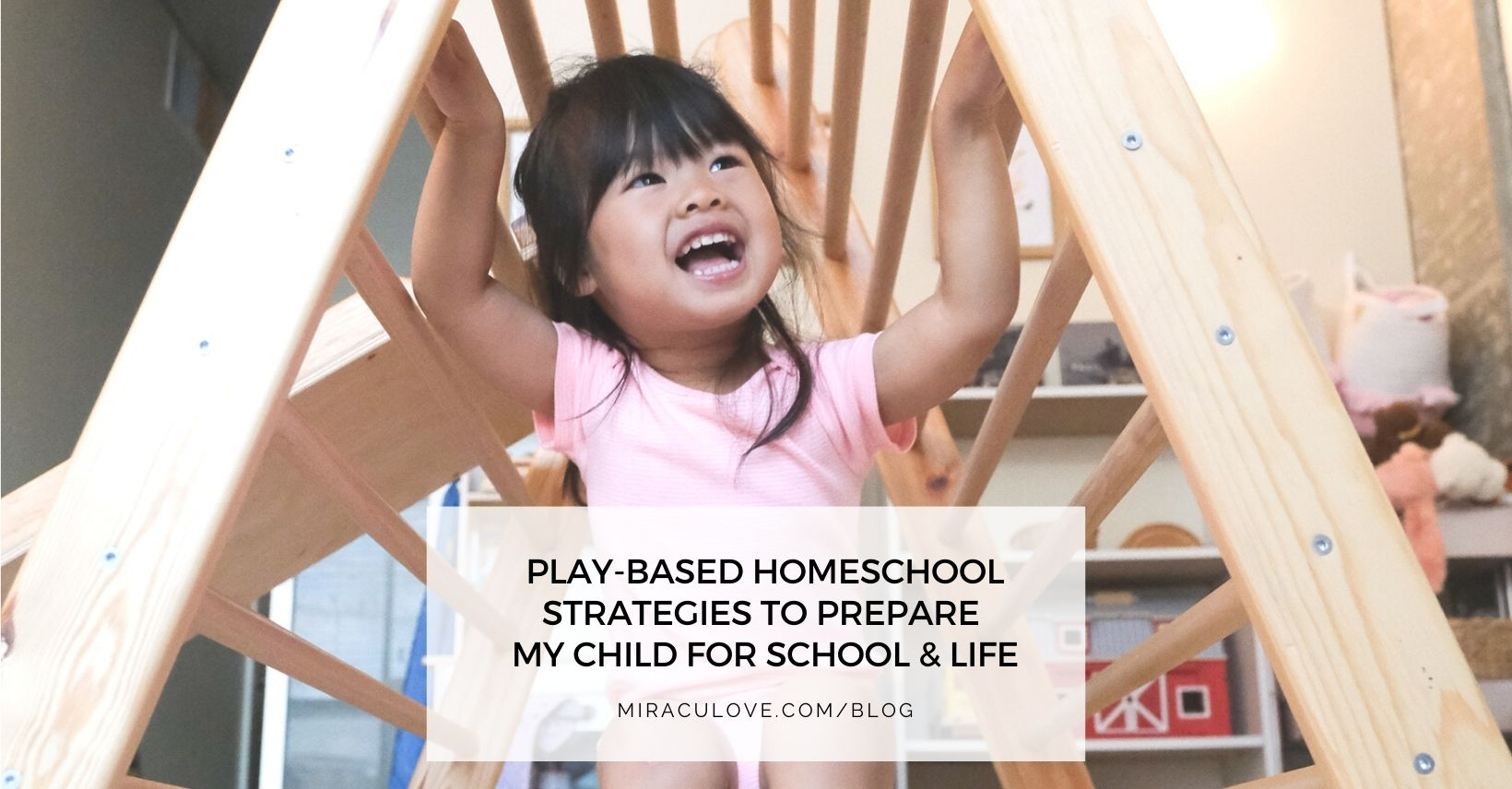 Play-based Homeschool Strategies to Prepare My Child for School & Life